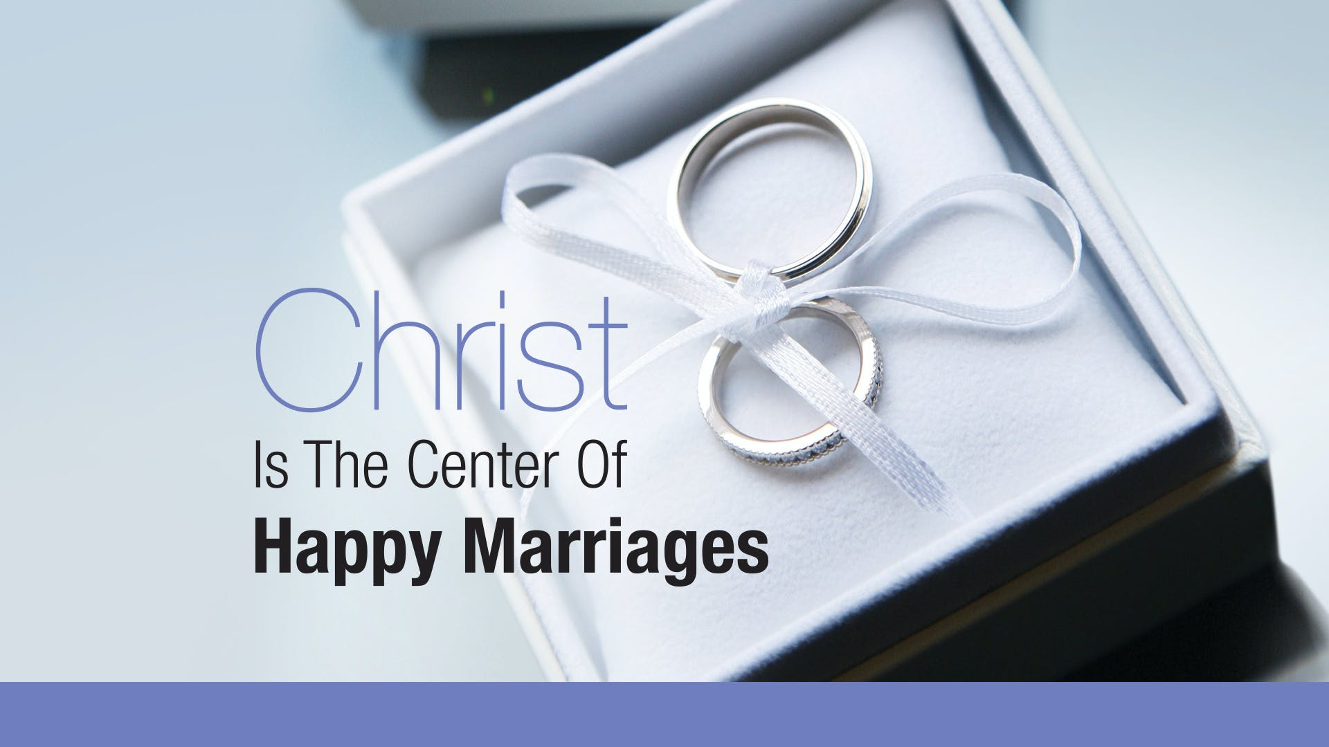 Christ Is The Center Of Happy Marriages | Sermon Series