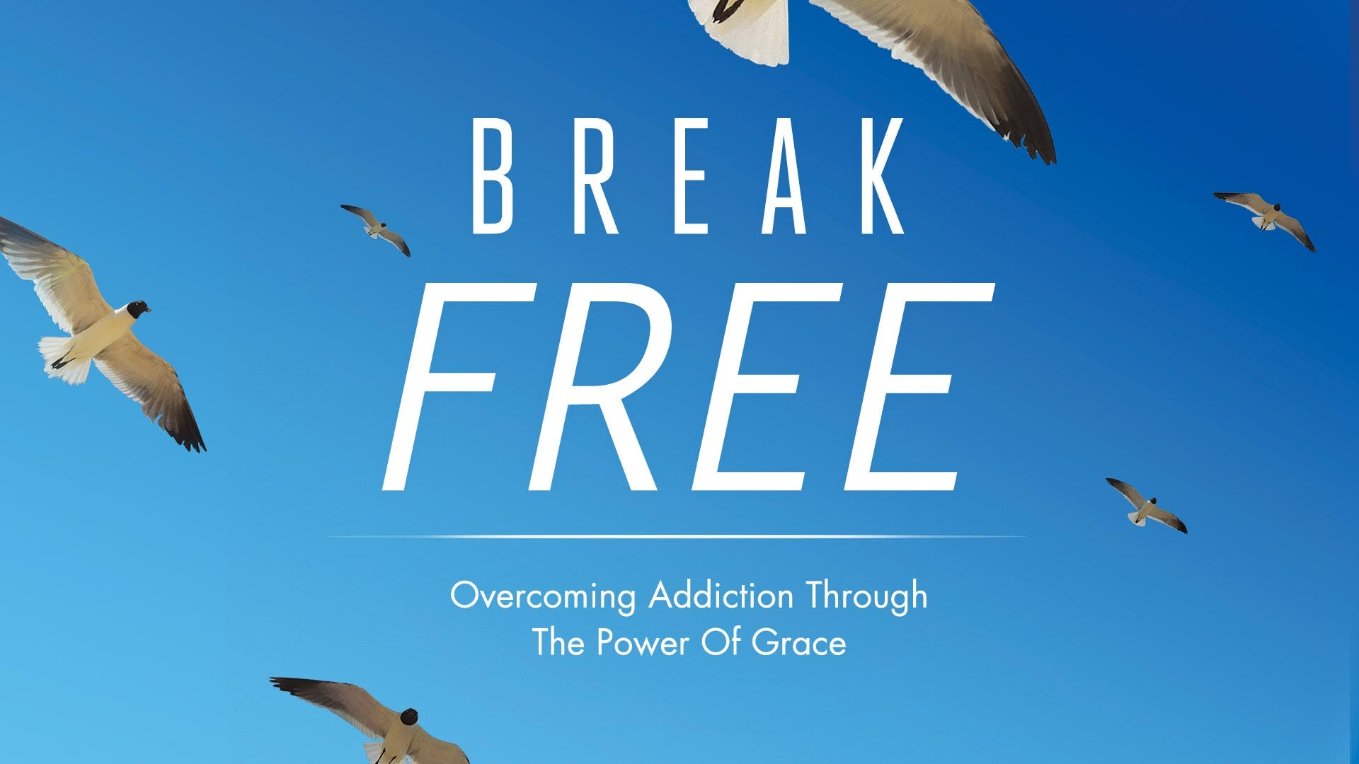 Break Free! Overcoming Addiction Through The Power Of Grace